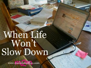 when-life-wont-slow-down